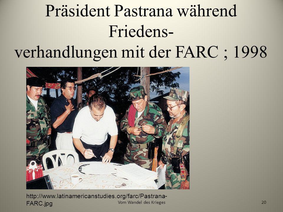 Präsident Pastrana während Friedens- verhandlungen mit der FARC ; 1998 http://www.latinamericanstudies.org/farc/Pastrana- FARC.jpg 20Vom Wandel des Kr