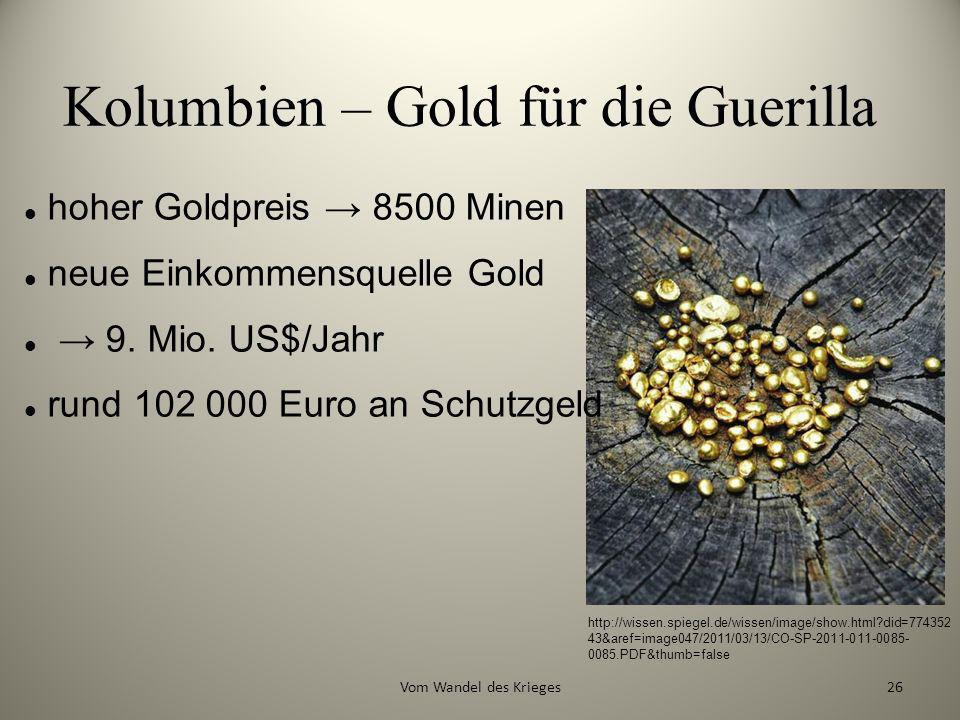 Kolumbien – Gold für die Guerilla hoher Goldpreis 8500 Minen neue Einkommensquelle Gold 9. Mio. US$/Jahr rund 102 000 Euro an Schutzgeld http://wissen