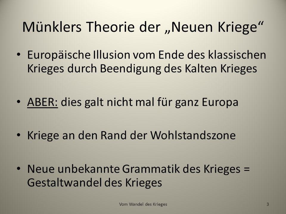 Münklers Theorie der Neuen Kriege Europäische Illusion vom Ende des klassischen Krieges durch Beendigung des Kalten Krieges ABER: dies galt nicht mal