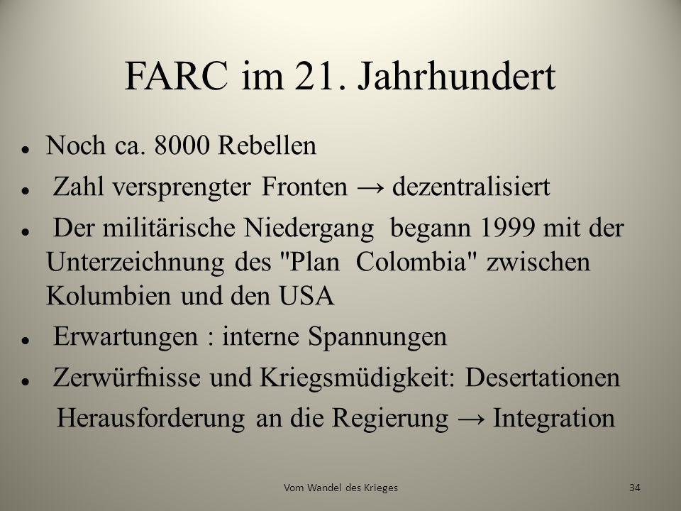 FARC im 21. Jahrhundert Noch ca. 8000 Rebellen Zahl versprengter Fronten dezentralisiert Der militärische Niedergang begann 1999 mit der Unterzeichnun