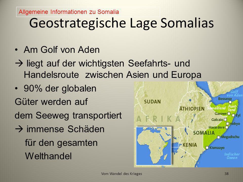 Geostrategische Lage Somalias Am Golf von Aden liegt auf der wichtigsten Seefahrts- und Handelsroute zwischen Asien und Europa 90% der globalen Güter