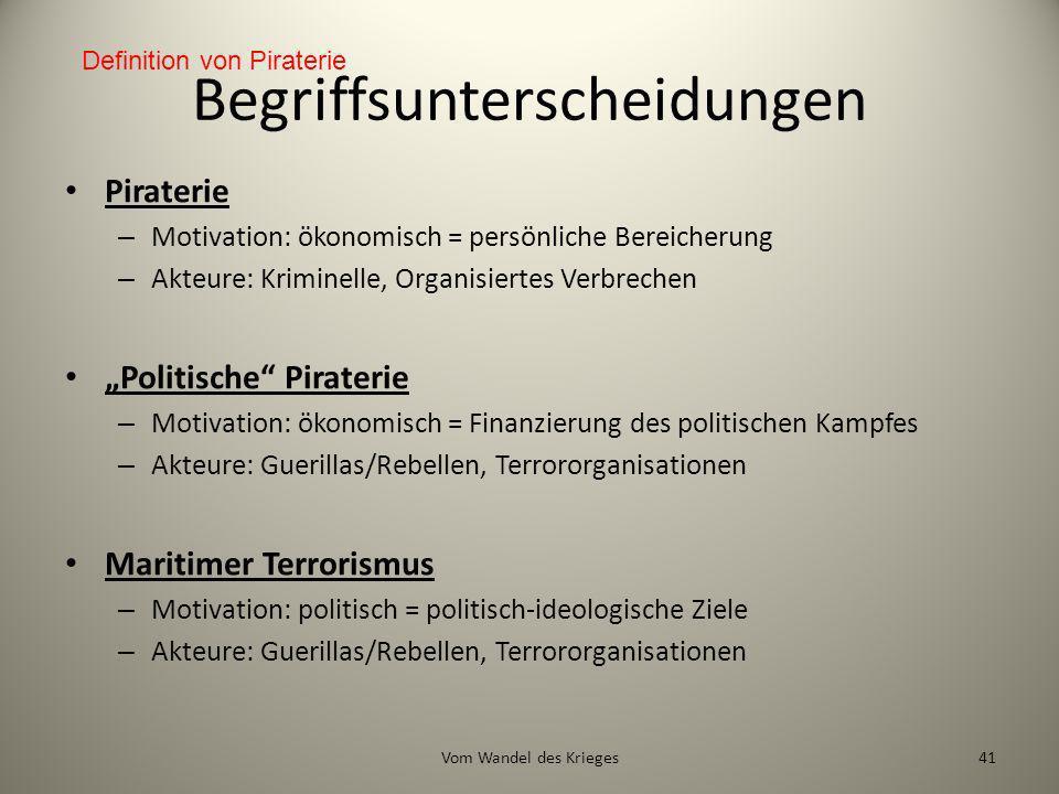 Begriffsunterscheidungen Piraterie – Motivation: ökonomisch = persönliche Bereicherung – Akteure: Kriminelle, Organisiertes Verbrechen Politische Pira