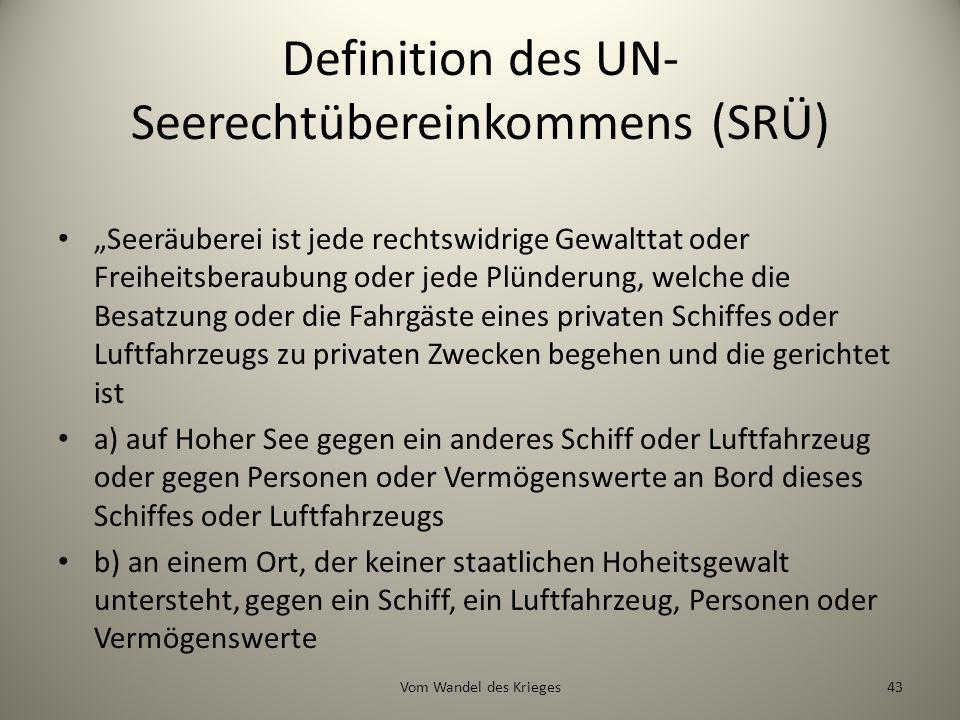 Definition des UN- Seerechtübereinkommens (SRÜ) Seeräuberei ist jede rechtswidrige Gewalttat oder Freiheitsberaubung oder jede Plünderung, welche die