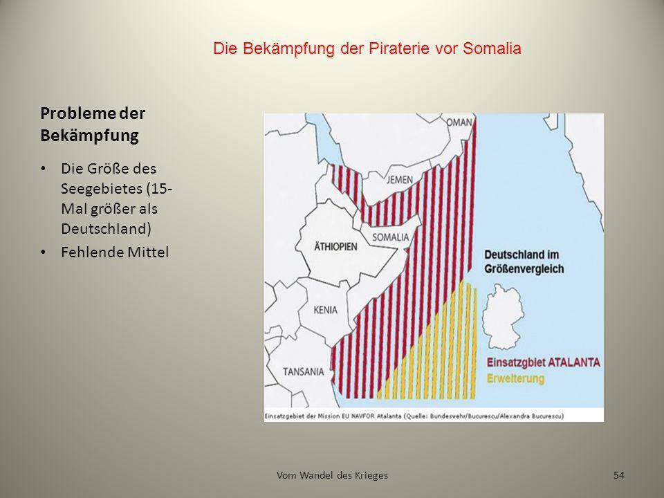 Probleme der Bekämpfung Die Größe des Seegebietes (15- Mal größer als Deutschland) Fehlende Mittel Die Bekämpfung der Piraterie vor Somalia 54Vom Wand