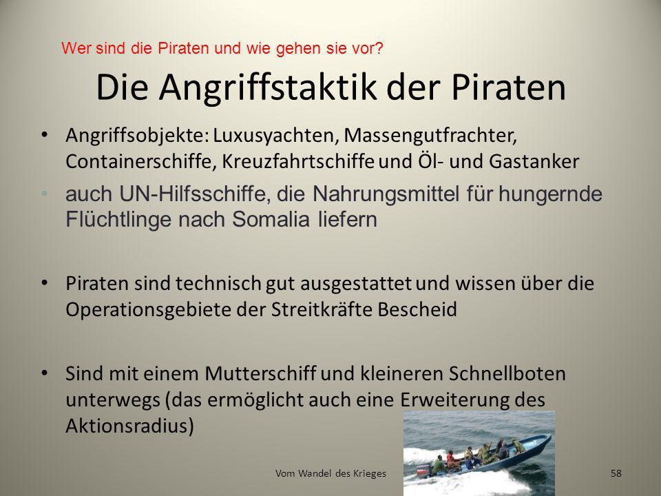 Die Angriffstaktik der Piraten Angriffsobjekte: Luxusyachten, Massengutfrachter, Containerschiffe, Kreuzfahrtschiffe und Öl- und Gastanker auch UN-Hil