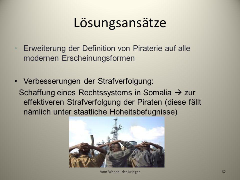 Lösungsansätze Erweiterung der Definition von Piraterie auf alle modernen Erscheinungsformen Verbesserungen der Strafverfolgung: Schaffung eines Recht