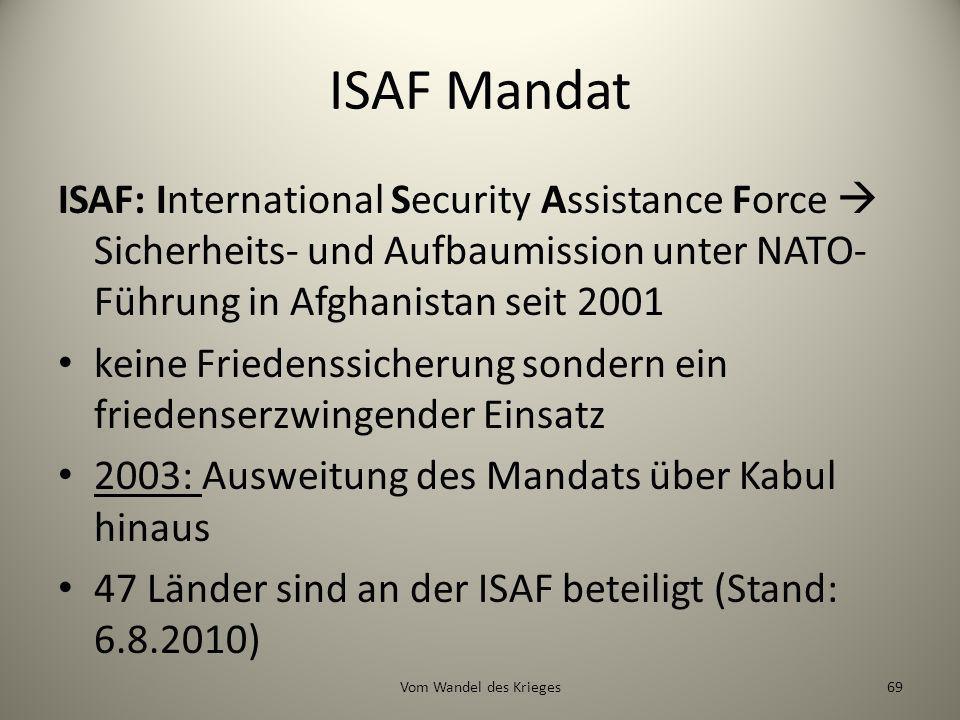 ISAF Mandat ISAF: International Security Assistance Force Sicherheits- und Aufbaumission unter NATO- Führung in Afghanistan seit 2001 keine Friedenssi