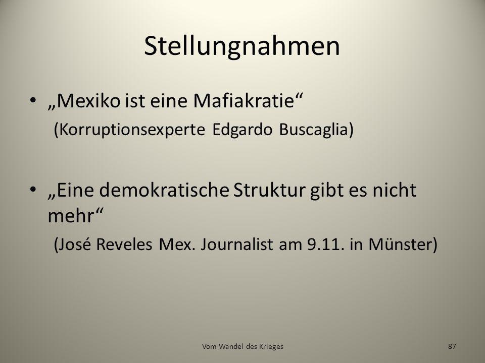 Stellungnahmen Mexiko ist eine Mafiakratie (Korruptionsexperte Edgardo Buscaglia) Eine demokratische Struktur gibt es nicht mehr (José Reveles Mex. Jo