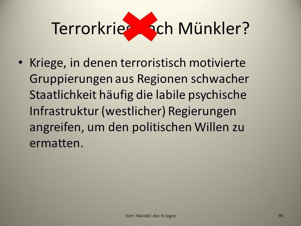 Terrorkrieg nach Münkler? Kriege, in denen terroristisch motivierte Gruppierungen aus Regionen schwacher Staatlichkeit häufig die labile psychische In