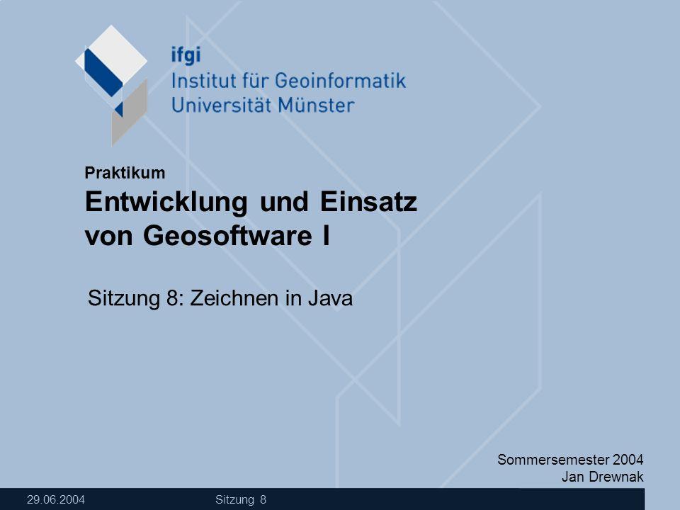Sommersemester 2004 Jan Drewnak Entwicklung und Einsatz von Geosoftware I Praktikum 29.06.2004 Sitzung 8 Sitzung 8: Zeichnen in Java