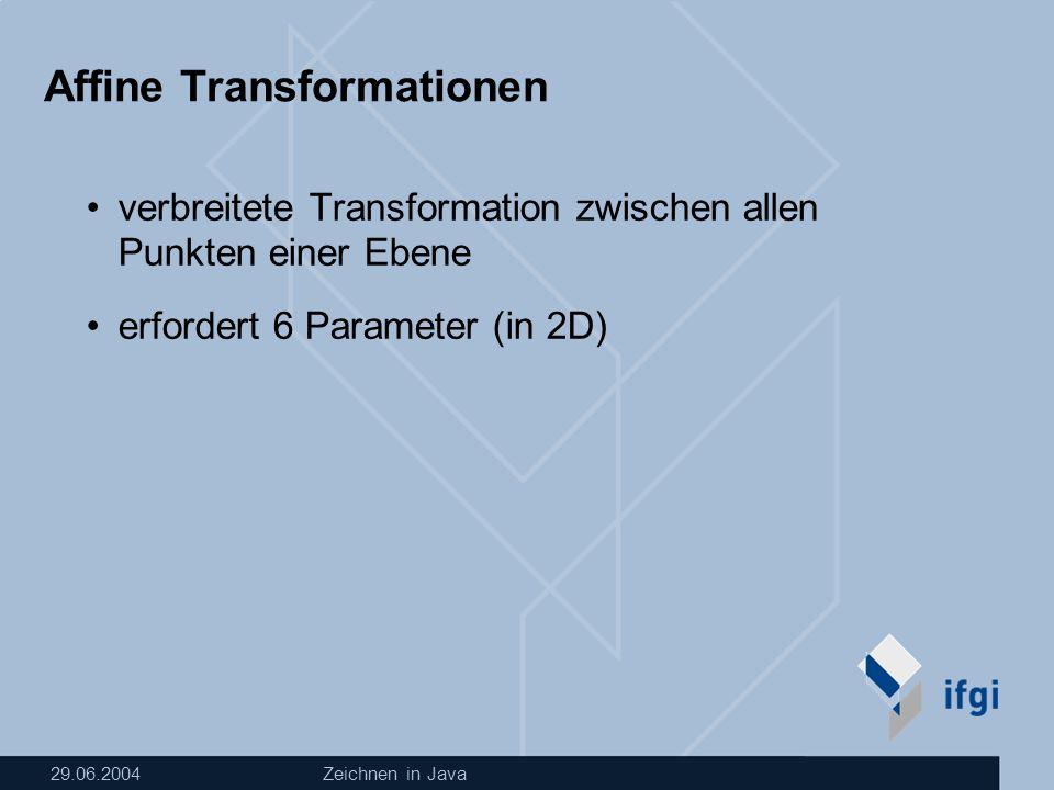 29.06.2004Zeichnen in Java Affine Transformationen verbreitete Transformation zwischen allen Punkten einer Ebene erfordert 6 Parameter (in 2D)
