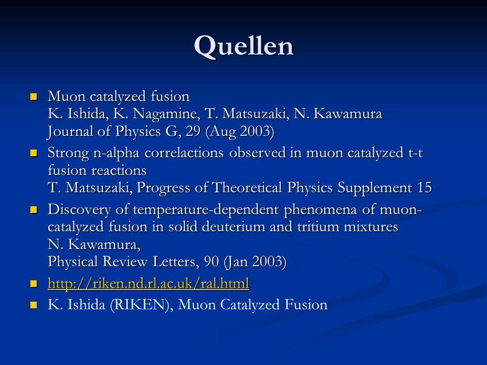 Quellen Muon catalyzed fusion K. Ishida, K. Nagamine, T. Matsuzaki, N. Kawamura Journal of Physics G, 29 (Aug 2003) Muon catalyzed fusion K. Ishida, K