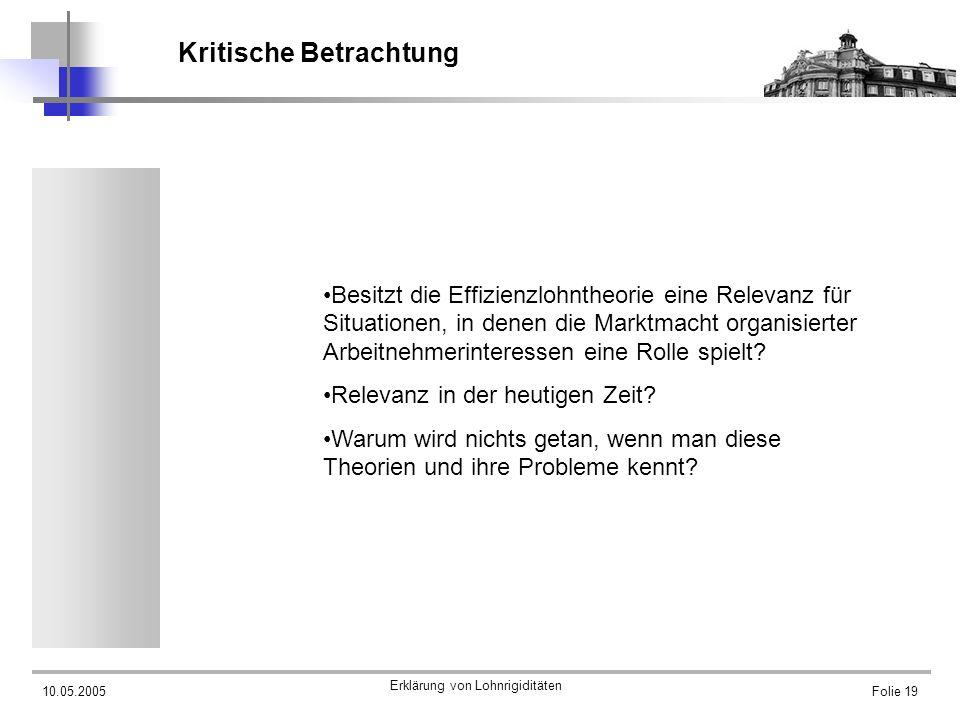 10.05.2005 Erklärung von Lohnrigiditäten Folie 19 Kritische Betrachtung Besitzt die Effizienzlohntheorie eine Relevanz für Situationen, in denen die M