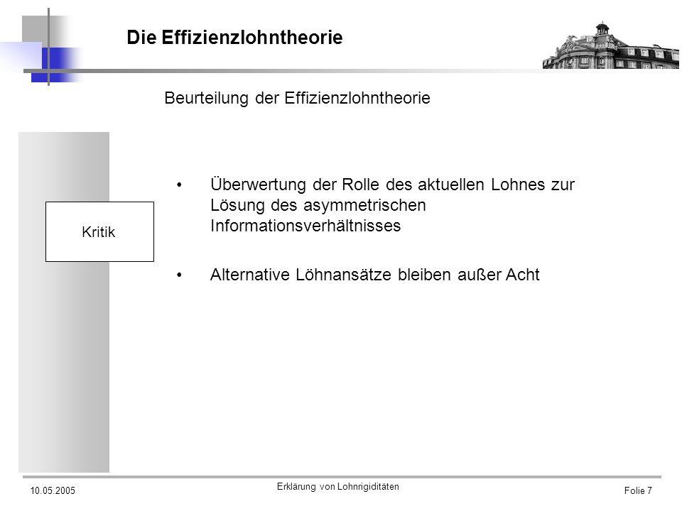 10.05.2005 Erklärung von Lohnrigiditäten Folie 7 Die Effizienzlohntheorie Beurteilung der Effizienzlohntheorie Kritik Überwertung der Rolle des aktuel