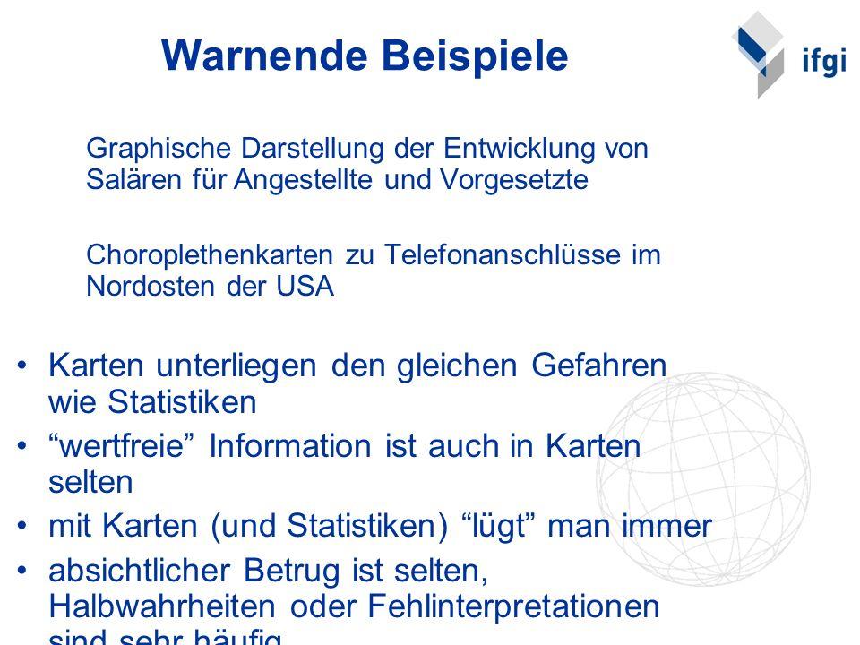 Warnende Beispiele Graphische Darstellung der Entwicklung von Salären für Angestellte und Vorgesetzte Choroplethenkarten zu Telefonanschlüsse im Nordo