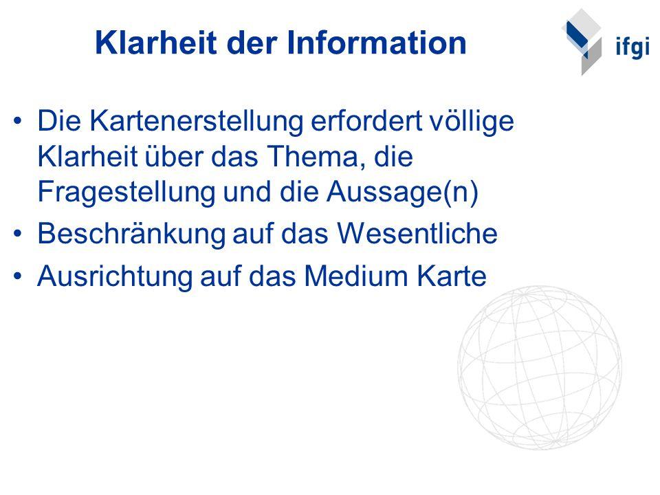 Klarheit der Information Die Kartenerstellung erfordert völlige Klarheit über das Thema, die Fragestellung und die Aussage(n) Beschränkung auf das Wes