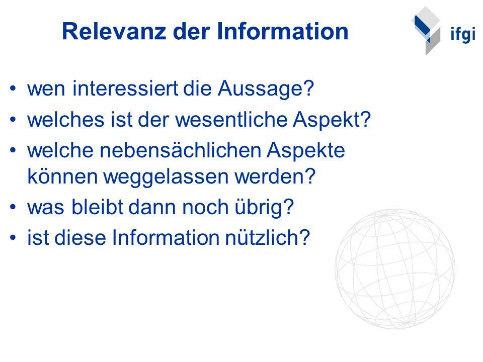 Relevanz der Information wen interessiert die Aussage? welches ist der wesentliche Aspekt? welche nebensächlichen Aspekte können weggelassen werden? w