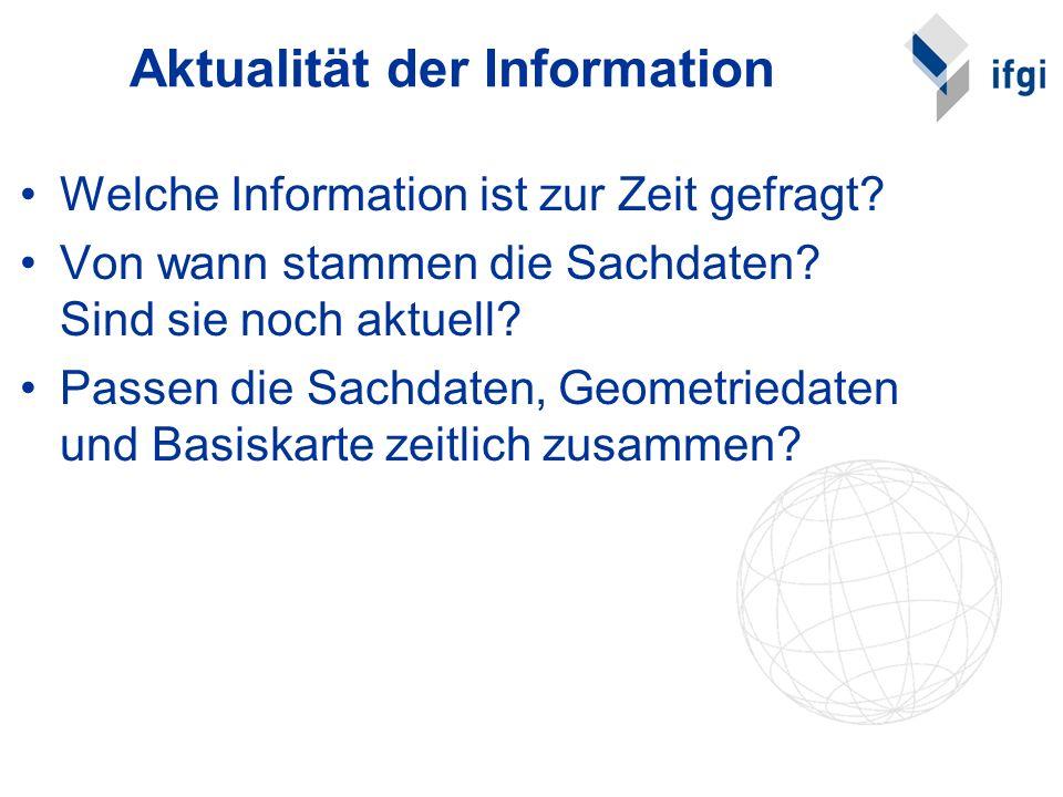 Aktualität der Information Welche Information ist zur Zeit gefragt? Von wann stammen die Sachdaten? Sind sie noch aktuell? Passen die Sachdaten, Geome