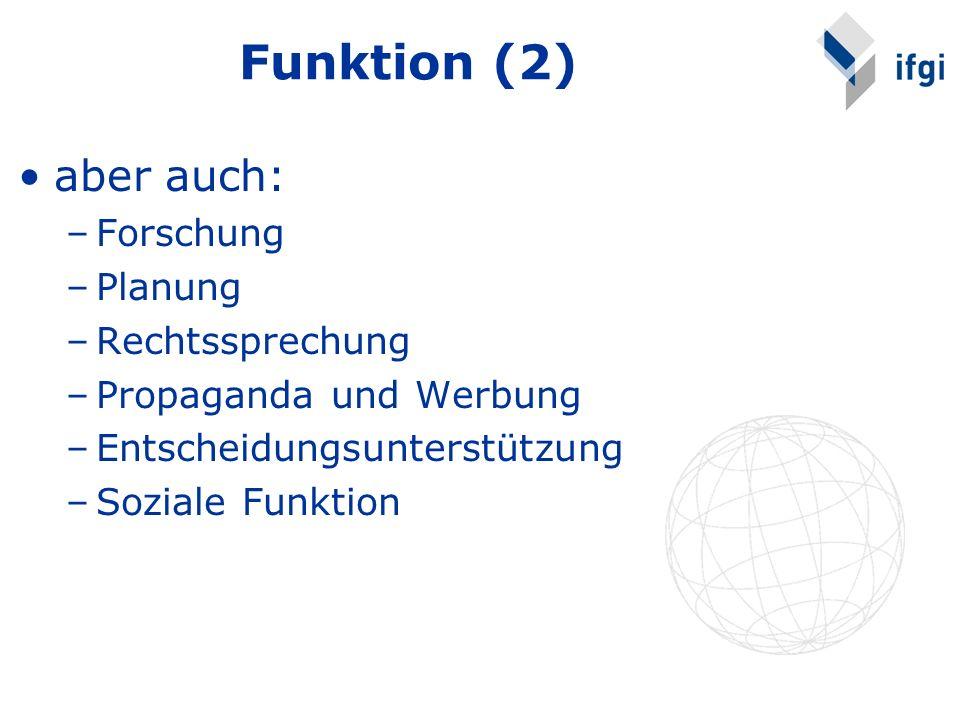 Funktion (2) aber auch: –Forschung –Planung –Rechtssprechung –Propaganda und Werbung –Entscheidungsunterstützung –Soziale Funktion