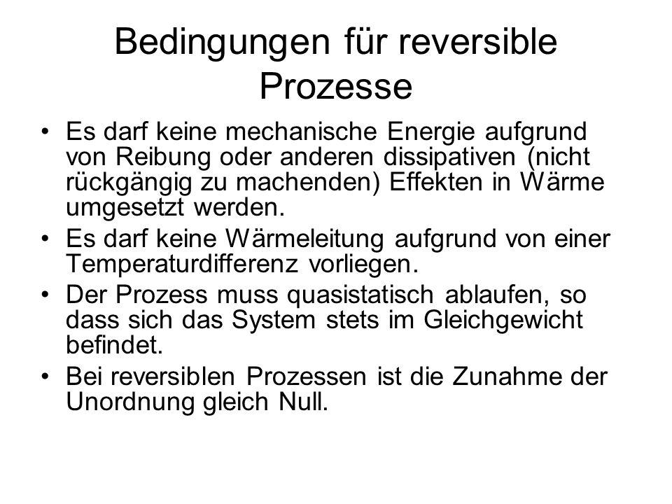 Bedingungen für reversible Prozesse Es darf keine mechanische Energie aufgrund von Reibung oder anderen dissipativen (nicht rückgängig zu machenden) E