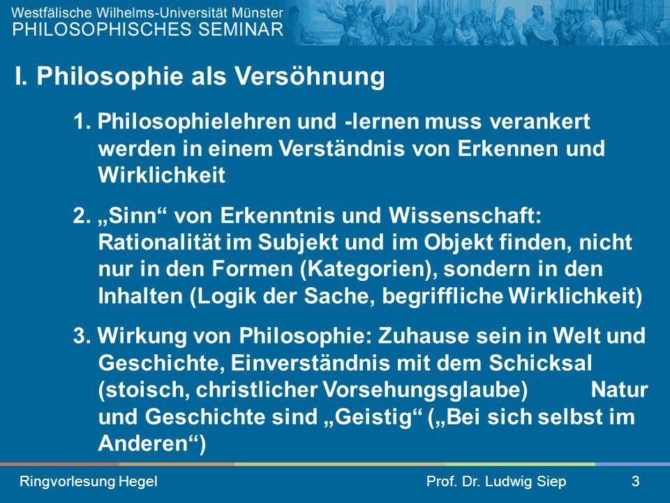 Ringvorlesung HegelProf. Dr. Ludwig Siep3 1. Philosophielehren und -lernen muss verankert werden in einem Verständnis von Erkennen und Wirklichkeit 2.