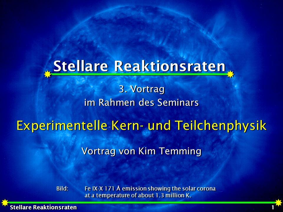 Stellare Reaktionsraten 32 Electron Screening hohe Temperaturen im Stern: Atome liegen ionsiert vor: Plasma Ionen in einem See von freien Elektronen ähnlicher Effekt wie bei Orbitalelektronen wenn kT >> Coulombenergie zw.