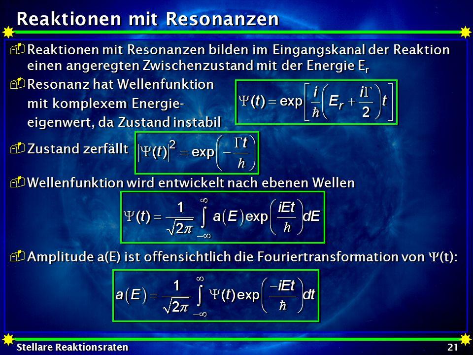 Stellare Reaktionsraten 21 Reaktionen mit Resonanzen Reaktionen mit Resonanzen bilden im Eingangskanal der Reaktion einen angeregten Zwischenzustand m