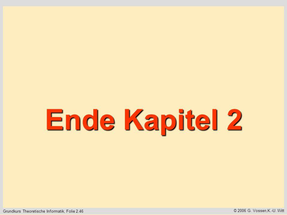 Grundkurs Theoretische Informatik, Folie 2.46 © 2006 G. Vossen,K.-U. Witt Ende Kapitel 2