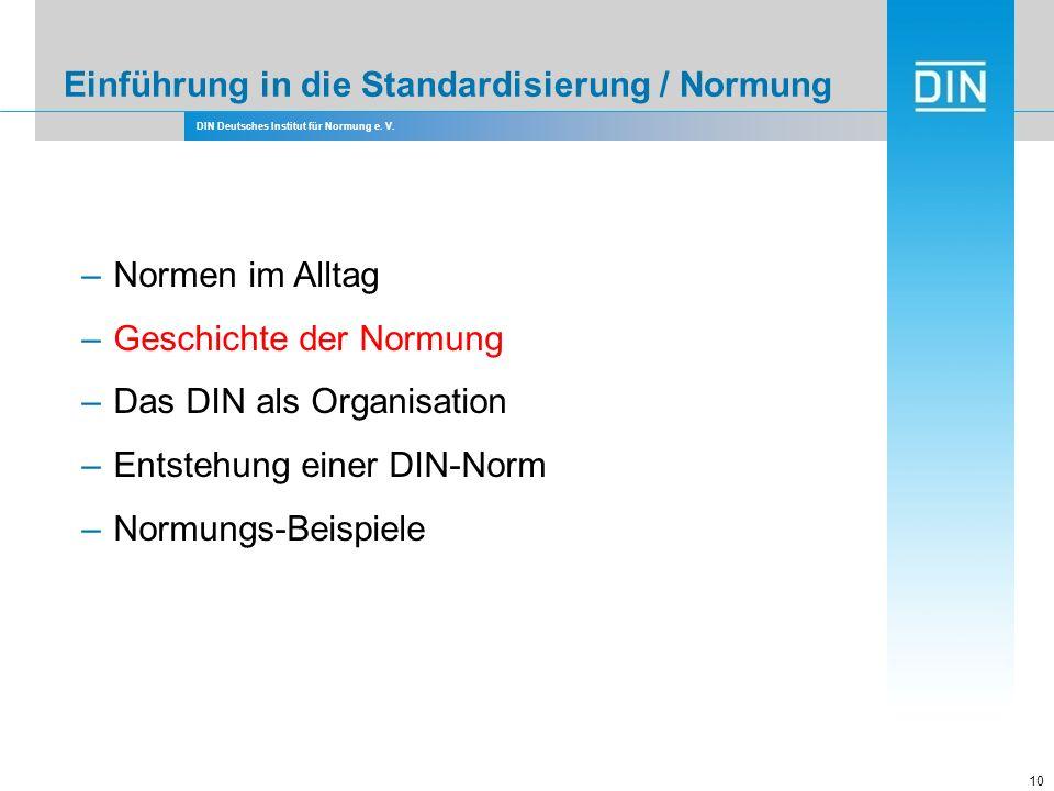 DIN Deutsches Institut für Normung e. V. Einführung in die Standardisierung / Normung 10 –Normen im Alltag –Geschichte der Normung –Das DIN als Organi