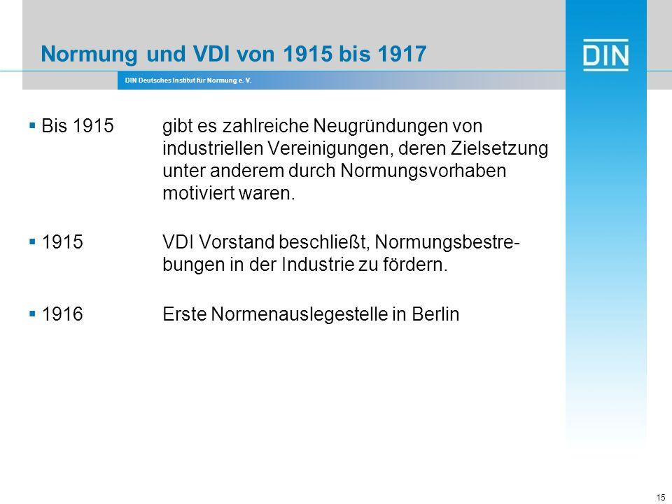 DIN Deutsches Institut für Normung e. V. 15 Normung und VDI von 1915 bis 1917 Bis 1915gibt es zahlreiche Neugründungen von industriellen Vereinigungen