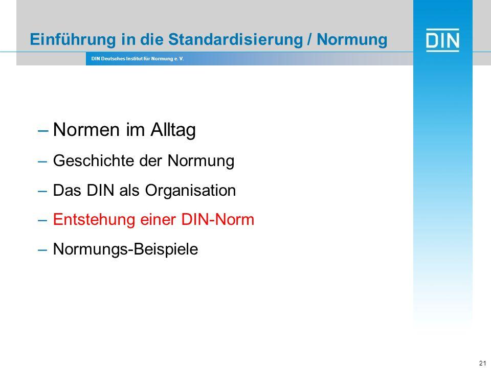 DIN Deutsches Institut für Normung e. V. Einführung in die Standardisierung / Normung 21 –Normen im Alltag –Geschichte der Normung –Das DIN als Organi
