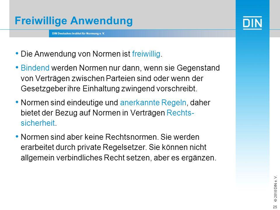DIN Deutsches Institut für Normung e. V. © 2010 DIN e. V. Die Anwendung von Normen ist freiwillig. Bindend werden Normen nur dann, wenn sie Gegenstand