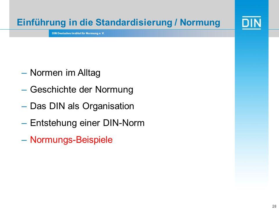DIN Deutsches Institut für Normung e. V. Einführung in die Standardisierung / Normung 28 –Normen im Alltag –Geschichte der Normung –Das DIN als Organi