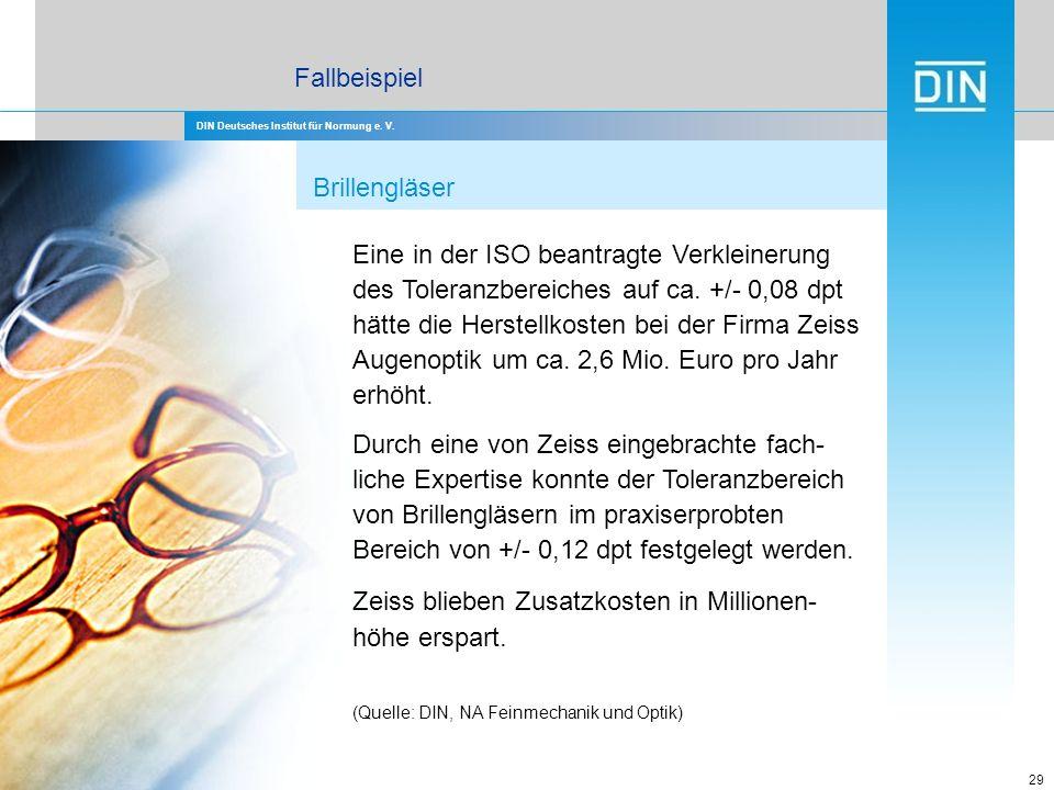 DIN Deutsches Institut für Normung e. V. 29 Brillengläser Eine in der ISO beantragte Verkleinerung des Toleranzbereiches auf ca. +/- 0,08 dpt hätte di