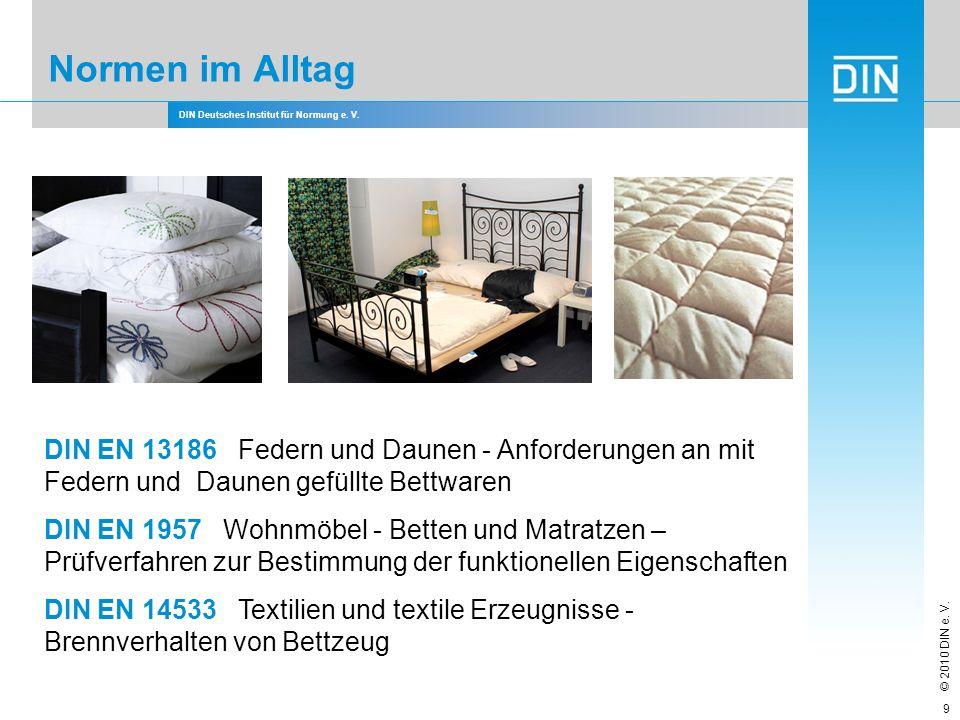 DIN Deutsches Institut für Normung e. V. © 2010 DIN e. V. Normen im Alltag DIN EN 13186 Federn und Daunen - Anforderungen an mit Federn und Daunen gef