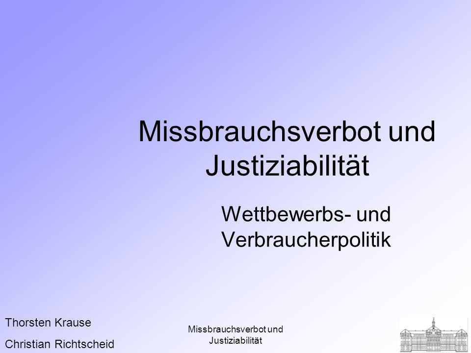 Missbrauchsverbot und Justiziabilität Wettbewerbs- und Verbraucherpolitik Thorsten Krause Christian Richtscheid