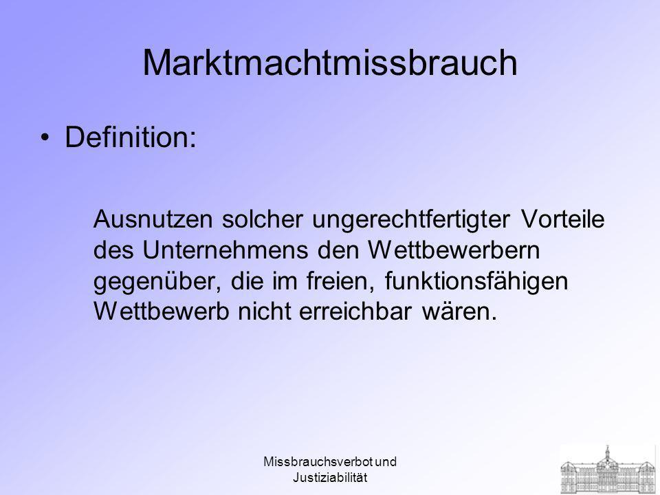 Missbrauchsverbot und Justiziabilität Einsatzmöglichkeiten von Marktmacht Verdrängungsstrategie Ausbeutungsstrategie/Preismissbrauch Behinderungsstrategie Diskriminierungsstrategie Bindungsstrategie