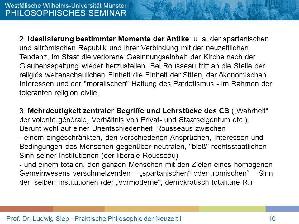 Prof. Dr. Ludwig Siep - Praktische Philosophie der Neuzeit I10 2. Idealisierung bestimmter Momente der Antike: u. a. der spartanischen und altrömische