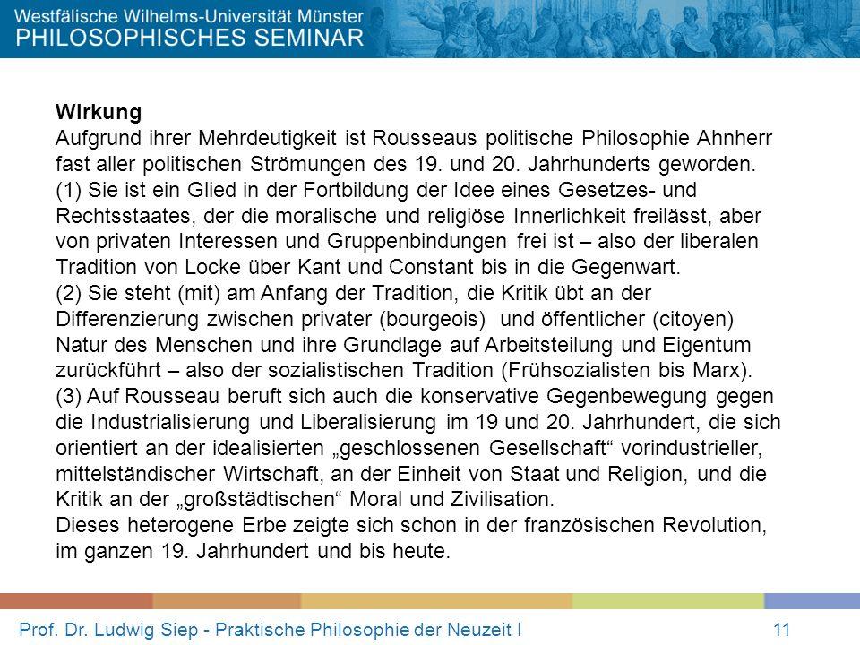 Prof. Dr. Ludwig Siep - Praktische Philosophie der Neuzeit I11 Wirkung Aufgrund ihrer Mehrdeutigkeit ist Rousseaus politische Philosophie Ahnherr fast