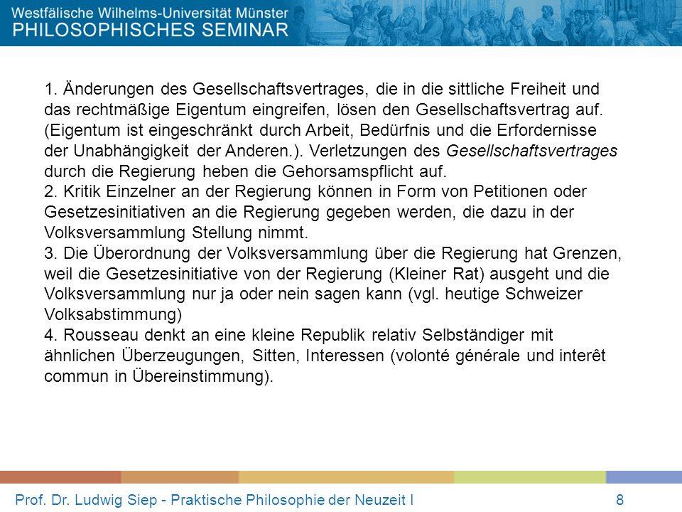 Prof. Dr. Ludwig Siep - Praktische Philosophie der Neuzeit I8 1. Änderungen des Gesellschaftsvertrages, die in die sittliche Freiheit und das rechtmäß