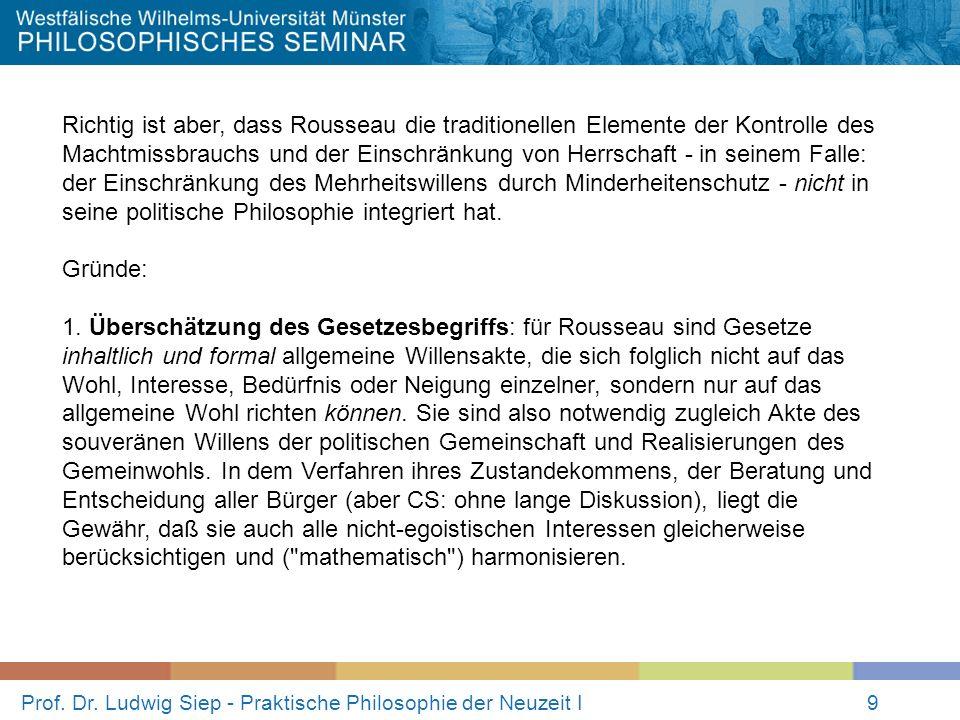 Prof. Dr. Ludwig Siep - Praktische Philosophie der Neuzeit I9 Richtig ist aber, dass Rousseau die traditionellen Elemente der Kontrolle des Machtmissb