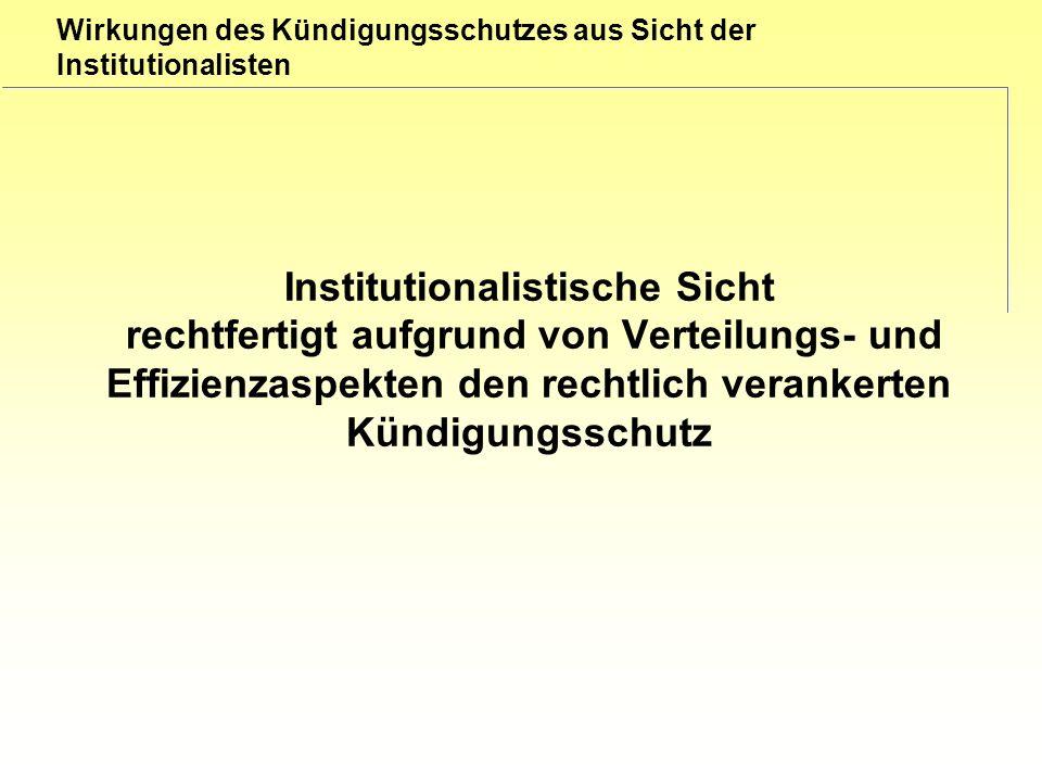 Institutionalistische Sicht rechtfertigt aufgrund von Verteilungs- und Effizienzaspekten den rechtlich verankerten Kündigungsschutz
