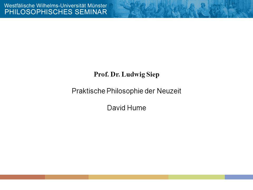 Prof. Dr. Ludwig Siep Praktische Philosophie der Neuzeit David Hume