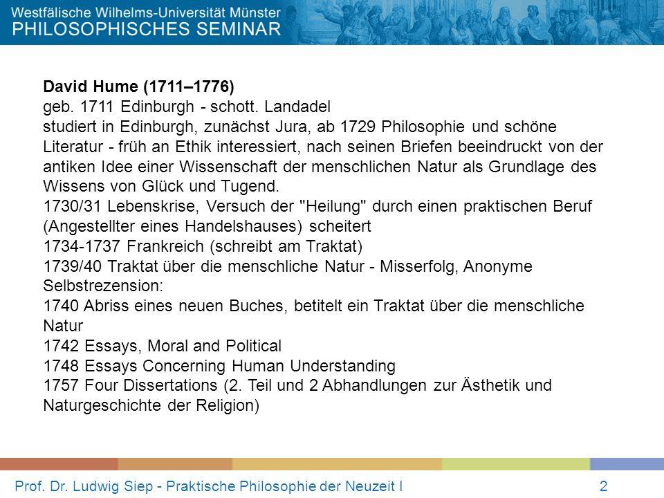 Prof. Dr. Ludwig Siep - Praktische Philosophie der Neuzeit I2 David Hume (1711–1776) geb. 1711 Edinburgh - schott. Landadel studiert in Edinburgh, zun