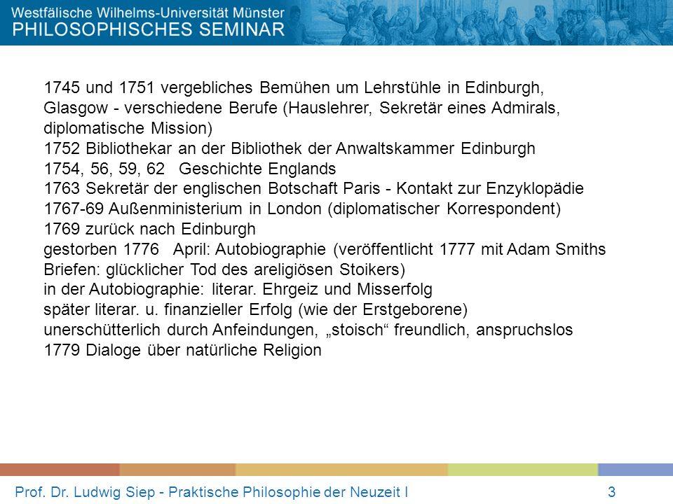 Prof. Dr. Ludwig Siep - Praktische Philosophie der Neuzeit I3 1745 und 1751 vergebliches Bemühen um Lehrstühle in Edinburgh, Glasgow - verschiedene Be