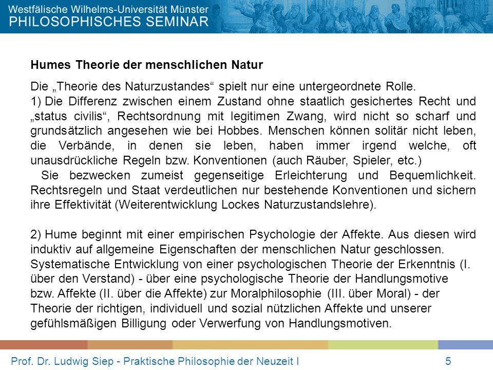 Prof. Dr. Ludwig Siep - Praktische Philosophie der Neuzeit I5 Humes Theorie der menschlichen Natur Die Theorie des Naturzustandes spielt nur eine unte