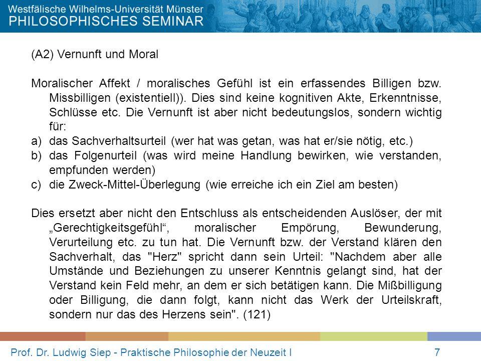 Prof. Dr. Ludwig Siep - Praktische Philosophie der Neuzeit I7 (A2) Vernunft und Moral Moralischer Affekt / moralisches Gefühl ist ein erfassendes Bill