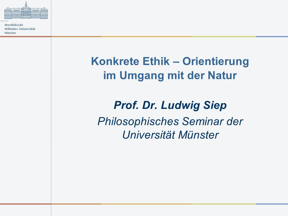Konkrete Ethik – Orientierung im Umgang mit der Natur Prof.