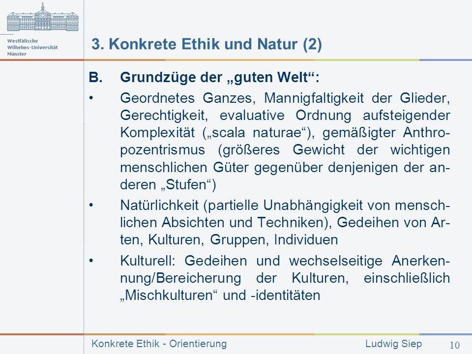 Konkrete Ethik - Orientierung Ludwig Siep 10 3.Konkrete Ethik und Natur (2) B.