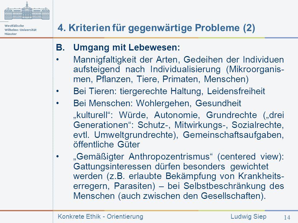 Konkrete Ethik - Orientierung Ludwig Siep 14 4.Kriterien für gegenwärtige Probleme (2) B.